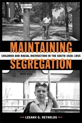 Maintaining Segregation - Children and Racial Instruction in the South, 1920-1955 (Hardcover): Leeann G Reynolds