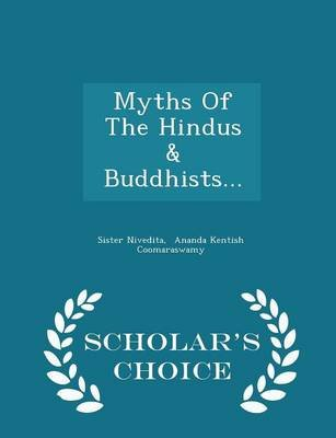 Myths of the Hindus & Buddhists... - Scholar's Choice Edition (Paperback): Sister Niv Edita