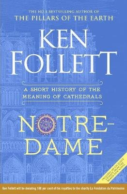 Notre-Dame - A Short History Of The Meaning Of Cathedrals (Hardcover): Ken Follett