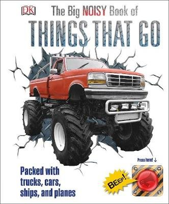 The Big Noisy Book of Things That Go - Packed with Trucks, Cars, Ships and Planes (Hardcover): Dk