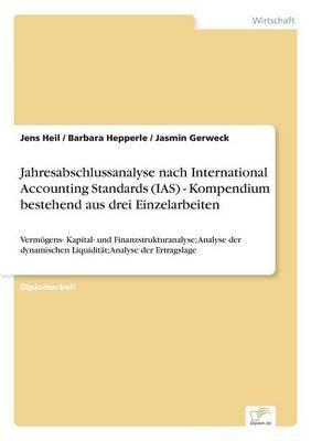 Jahresabschlussanalyse Nach International Accounting Standards (IAS) - Kompendium Bestehend Aus Drei Einzelarbeiten (English,...