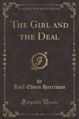 The Girl and the Deal (Classic Reprint) (Paperback): Karl Edwin Harriman