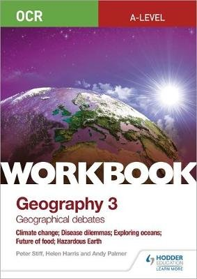 OCR A-level Geography Workbook 3: Geographical Debates: Climate Change; Disease Dilemmas; Exploring Oceans; Future of Food;...