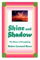 Shine and Shadow - The Mirror of Everything (Hardcover): Robert Leonard Rowe