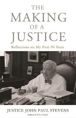 The Making of a Justice - Reflections on My First 94 Years (Hardcover): Justice John Paul Stevens