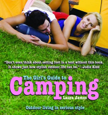 The Girl's Guide to Camping (Paperback): Laura James