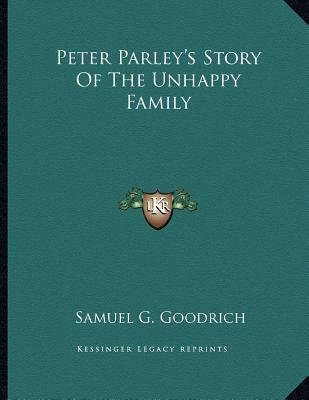 Peter Parley's Story of the Unhappy Family (Paperback): Samuel G Goodrich