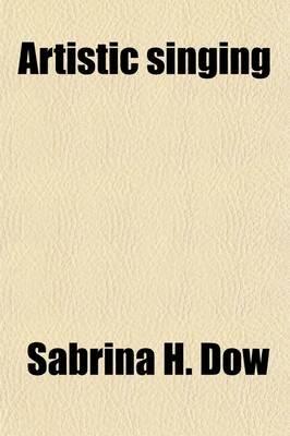 Artistic Singing (Paperback): Sabrina H Dow