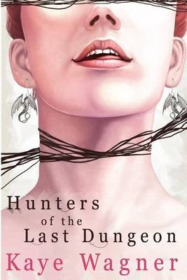 Hunters of the Last Dungeon (Paperback): Kaye Wagner