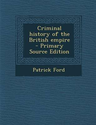Criminal History of the British Empire (Paperback, Primary Source): Patrick Ford