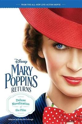 Mary Poppins Returns - Deluxe Novelization Of The Film (Paperback): Walt Disney Pictures, Kathy McCullough