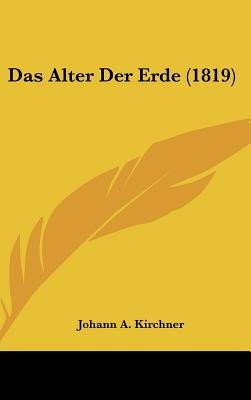 Das Alter Der Erde (1819) (English, German, Hardcover): Johann A. Kirchner