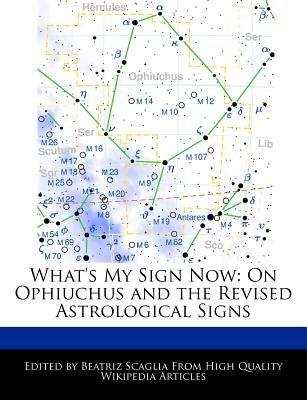 What's My Sign Now - On Ophiuchus and the Revised Astrological Signs (Paperback): Beatriz Scaglia