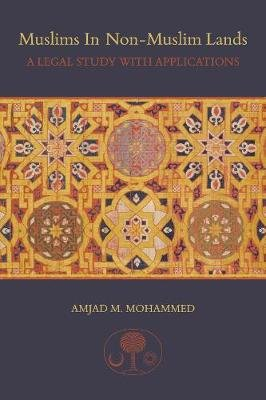 Muslims in Non-Muslim Lands - A Legal Study with Applications (Hardcover): Amjad M. Mohammed