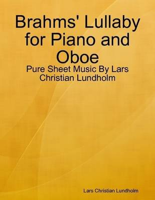 Brahms' Lullaby for Piano and Oboe - Pure Sheet Music by Lars Christian Lundholm (Electronic book text): Lars Christian...