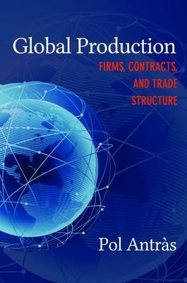 Global Production - Firms, Contracts, and Trade Structure (Electronic book text): Pol Antras