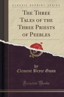 The Three Tales of the Three Priests of Peebles (Classic Reprint) (Paperback): Clement Bryce Gunn