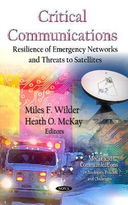 Critical Communications - Resilience of Emergency Networks & Threats to Satellites (Hardcover, New): Miles F Wilder, Heath O...