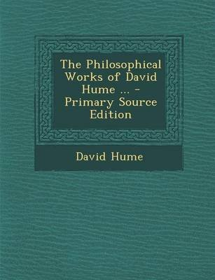 The Philosophical Works of David Hume ... (Paperback, Primary Source): David Hume