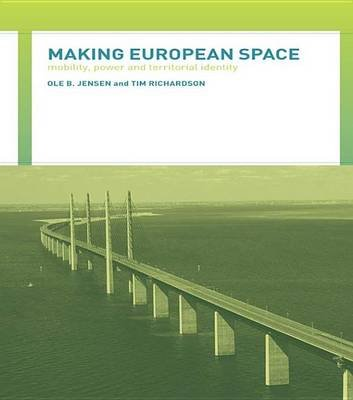 Making European Space - Mobility, Power and Territorial Identity (Electronic book text): Tim Richardson, Ole B. Jensen