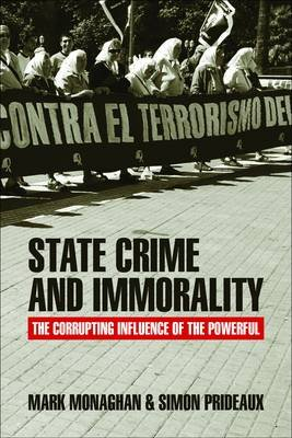 State crime and immorality - The corrupting influence of the powerful (Hardcover): Mark Monaghan, Simon Prideaux