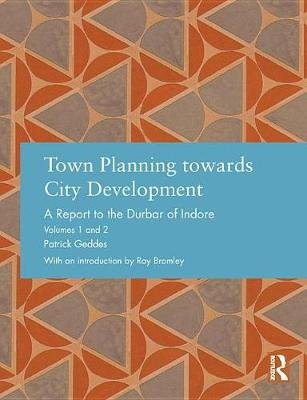 Town Planning towards City Development - A Report to the Durbar of Indore (Electronic book text): Patrick Geddes