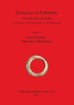 Spondylus in Prehistory - New Data and Approaches. Contributions to the Archaeology of Shell Technologies (Paperback, New):...