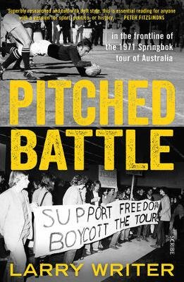 Pitched Battle - In The Frontline Of The 1971 Springbok Tour Of Australia (Paperback, Ed): Larry Writer