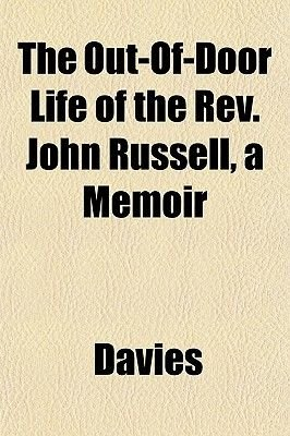 The Out-Of-Door Life of the REV. John Russell, a Memoir (Paperback): Davies