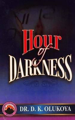 Hour of Darkness (Paperback): Dr D. K. Olukoya