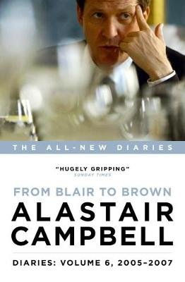 Diaries: From Blair to Brown, 2005 - 2007, Volume 6 (Hardcover): Alastair Campbell
