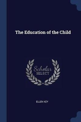 The Education of the Child (Paperback): Ellen Key