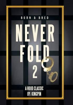 Never Fold 2 - Born & Bred (Hardcover): kingpin