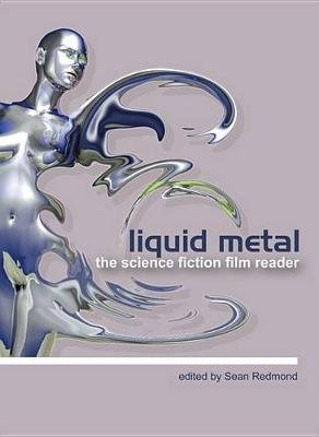 Liquid Metal - The Science Fiction Film Reader (Electronic book text): Sean Redmond