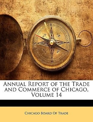 Annual Report of the Trade and Commerce of Chicago, Volume 14 (Paperback): Chicago Board of Trade