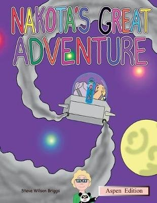 Nakota's Great Adventure (Aspen Edition) (Paperback): Steve K Wilson Briggs