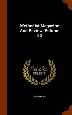 Methodist Magazine and Review, Volume 60 (Hardcover): Anonymous