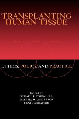 Transplanting Human Tissue - Ethics, Policy and Practice (Hardcover, New): Stuart J. Youngner, Martha W. Anderson, Renie...
