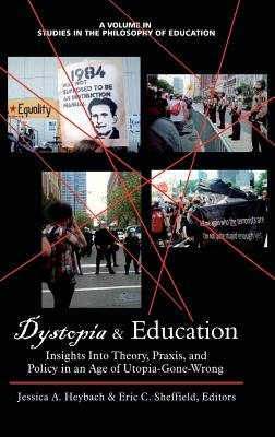 Dystopia and Education - Insights into Theory, Praxis, and Policy in an Age of Utopia-Gone-Wrong (Hardcover, New): Jessica A....