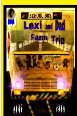 Lexi and Dad Farm Trip (Paperback): MR Ronald S Hudson