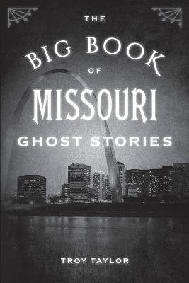 The Big Book of Missouri Ghost Stories (Paperback): Troy Taylor