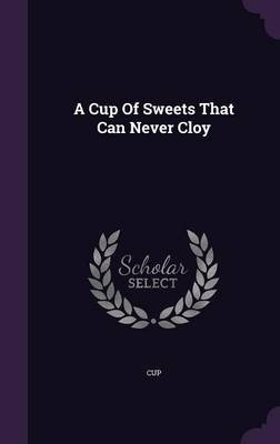 A Cup of Sweets That Can Never Cloy (Hardcover): cup
