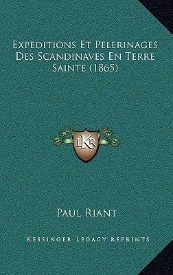 Expeditions Et Pelerinages Des Scandinaves En Terre Sainte (1865) (French, Paperback): Paul Edouard Didier Riant