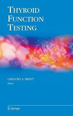 Thyroid Function Testing (Hardcover, 2010 ed.): Gregory A. Brent