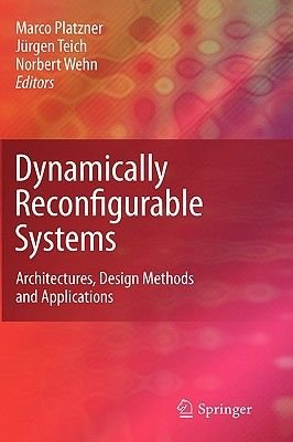 Dynamically Reconfigurable Systems - Architectures, Design Methods and Applications (Hardcover, 2010 ed.): Marco Platzner,...