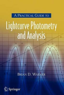 A Practical Guide to Lightcurve Photometry and Analysis (Electronic book text): Brian D. Warner