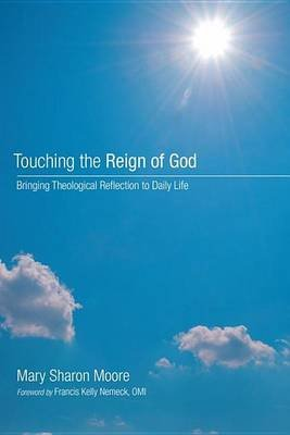 Touching the Reign of God - Bringing Theological Reflection to Daily Life (Electronic book text): Mary Sharon Moore