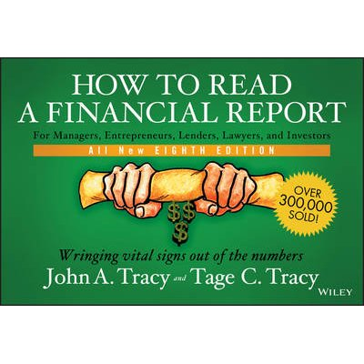 How to Read a Financial Report - Wringing Vital Signs Out of the Numbers (Paperback, 8th Edition): John A. Tracy, Tage C. Tracy