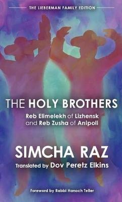 The Holy Brothers - Reb Elimelekh of Lizhensk and Reb Zusha of Anipoli (Hardcover): Simcha Raz