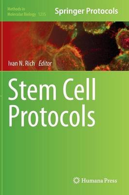 Stem Cell Protocols (Hardcover, 2015 ed.): Ivan N. Rich